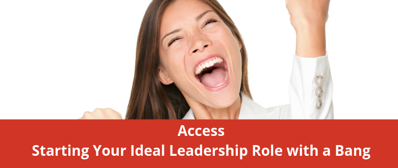 Access Starting Your Ideal Leadership Role