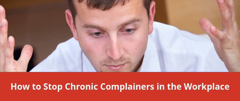How to Stop Chronic Complainers in the Workplace