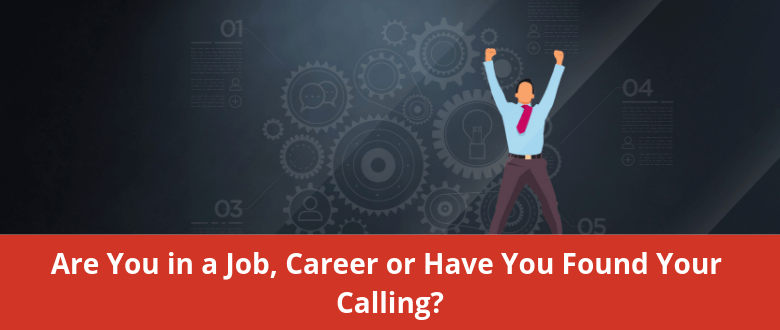 Are You in a Job, Career or Found Your Calling?