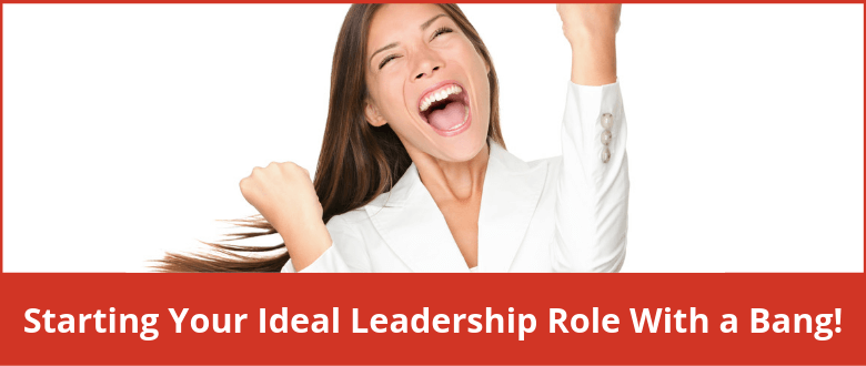 Starting Your Ideal Leadership Role